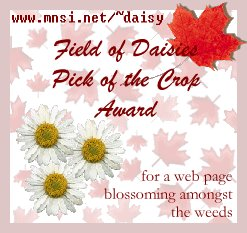 provided by Melanie from the 'Field of Daisies' in recognition of a beautiful web page 'blossoming amongst the weeds'